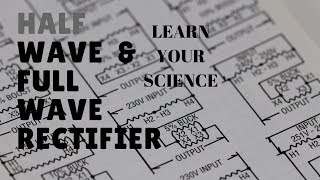Half Wave & Full Wave Rectifier    Fundamentals - Design    Learn Your Science #18