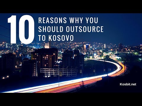 Outsource to Kosovo: Top 10 Reasons Why You Should Outsource to Kosovo