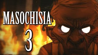 Masochisia [3] - ACT III & IV - THE MESSAGE/THE BROTHER