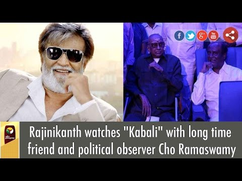 "Rajinikanth watches ""Kabali"" with long time friend and political observer Cho Ramaswamy"