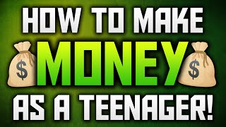 How To Make Money As A Teenager Without A Job!