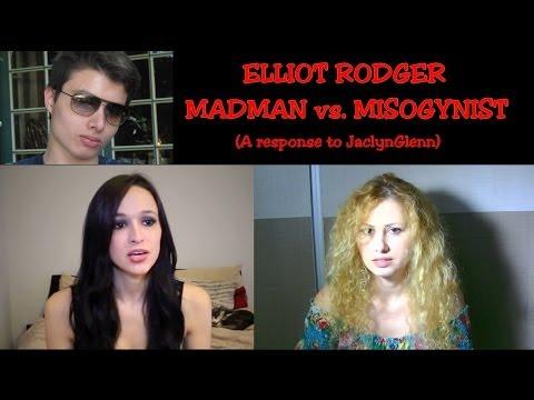 elliot-rodger:-madman-vs.-misogynist-(a-response-to-jaclynglenn)