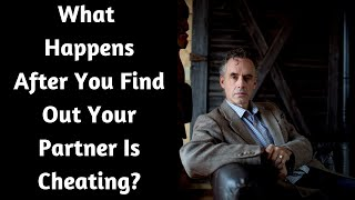 Jordan Peterson ~ What Happens After You Find Out Your Partner Is Cheating?
