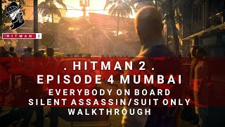 HITMAN 2 | Mumbai | Everybody On Board | Assassination Challenge | Silent Assassin/Suit Only