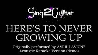 Video Here's To Never Growing Up (Acoustic Karaoke Version) Avril Lavigne download MP3, 3GP, MP4, WEBM, AVI, FLV Juli 2018