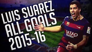 Luis Suarez All Goals 2015-16 ● HD