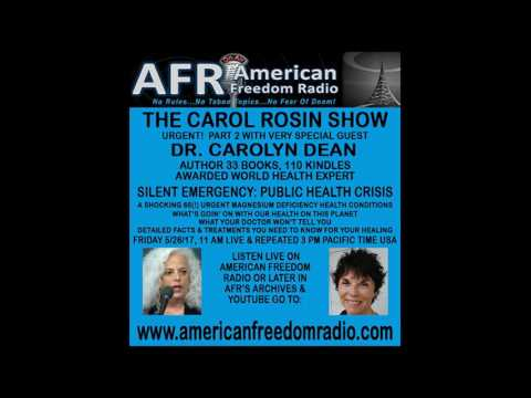 HEALTH CRISIS! SHOCKING 65 CONDITIONS! PART 2: DR CAROLYN DEAN ON THE CAROL ROSIN SHOW 5/26/17