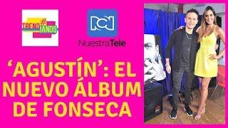 Fonseca presenta su nuevo trabajo discográfico titulado 'Agustín'