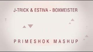 J-Trick & Estiva - Boxmeister (PRIMESHOK MashUp) [Dutch House Msic 2015]