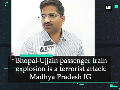 Bhopal-Ujjain passenger train explosion is a terrorist attack: Madhya Pradesh IG - ANI #News
