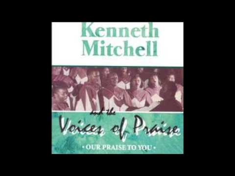 Kenneth Mitchell and The Voices of Praise Praise God From Whom