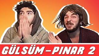 Gülsüm ve Pınar Diyalogları -2-