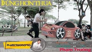 Đừng Hơn Thua - Phạm Trưởng (Hot Boy Hột Vịt Lộn)