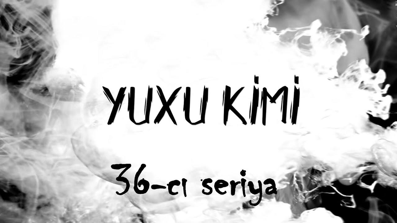 Yuxu Kimi (36-cı seriya) - скачать с YouTube бесплатно