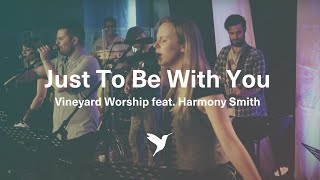 Just To Be With You - Live Vineyard Worship [from Spirit Burn] feat. Harmony Smith