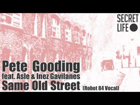 Pete Gooding feat. Asle & Inez Gavilanes - Same Old Street (Robot 84 Vocal)