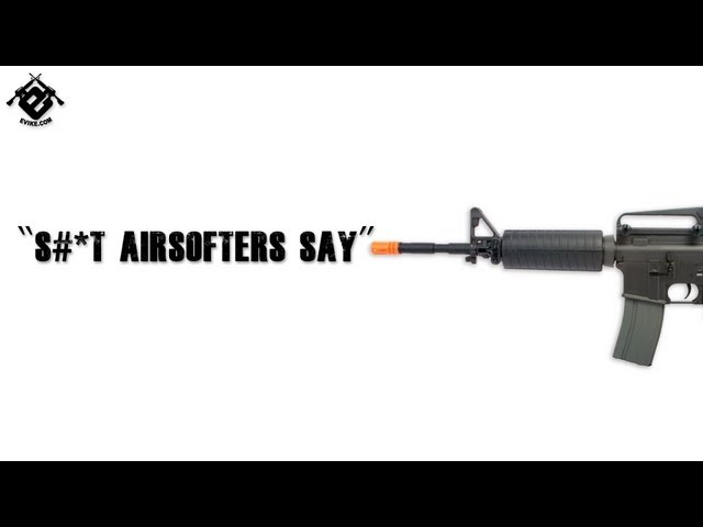 EvikeTV - Sh*t Airsofters Say (The Original Production)