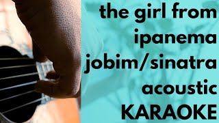 The Girl From Ipanema - Frank Sinatra/Tom Jobim - Acoustic Karaoke (Guitar)