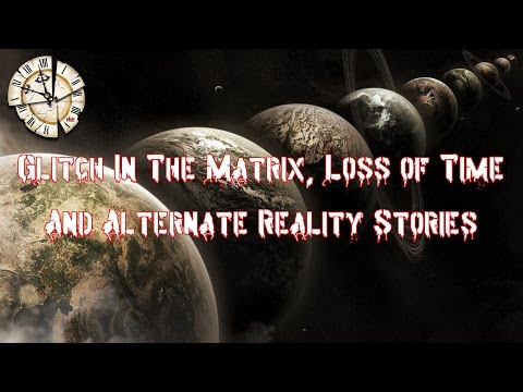 4 Glitch In The Matrix, Loss of Time & Alternate Reality Stories - True Scary Stories