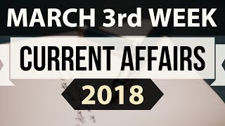 March 2018 Current Affairs 3rd week part 1 - UPSC/IAS/SSC/IBPS/CDS/RBI/SBI/NDA/CLAT/KVS/DSSB/CTET