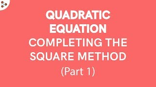 Completing the Square Meтhod - Part 1 | Don't Memorise