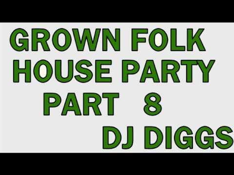 GROWN FOLK HOUSE PARTY(PT 8)      DJ DIGGS