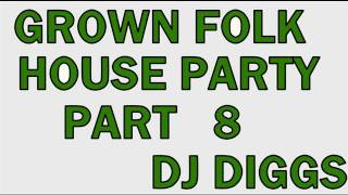 GROWN FOLK HOUSE PARTY(PT 8)......DJ DIGGS