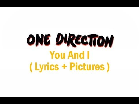 One Direction - You And I ( Lyrics + Pictures ) - YouTube