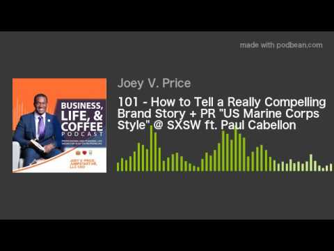 "101 - How to Tell a Really Compelling Brand Story + PR ""US Marine Corps Style"" @ SXSW ft. Paul Cabel"