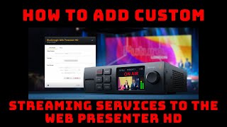 How to add Custom Streaming settings into Blackmagic Web Presenter HD