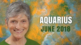 AQUARIUS JUNE 2018 ASTROLOGY - Powerful Month Coming up for You!