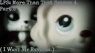 LPS: More Than That Season 4 Part 5 ( I Want My Revenge.)