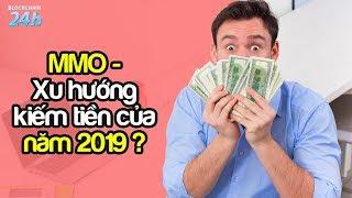 MMO - Xu Hướng Kiếm Tiền Bạn Nên Biết Vào 2019 | Xu hướng làm giàu