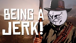 BEING A JERK! | Red Dead Redemption 2 Gameplay