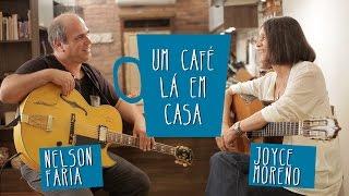 Um café lá em casa com Joyce Moreno e Nelson Faria - Parte 1