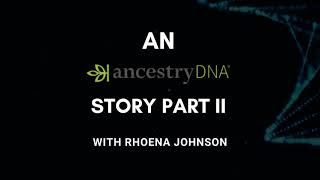 61 An Ancestry DNA Story: Rhoena Johnson Pt.2