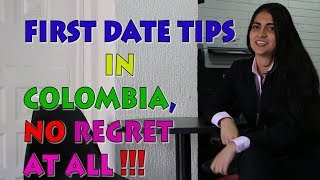 FIRST DATE Tips in Colombia , WHAT A GUY SHOULD DO !!!