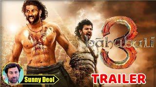 Bahuballi 3 Official trailer, Sunny Deol, Prabhas, Bahuballi 3 Full Movie Release date, Bahuballi 3
