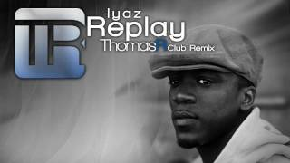 Iyaz - Replay (Thomas R. Club Mix) [DOWNLOAD]
