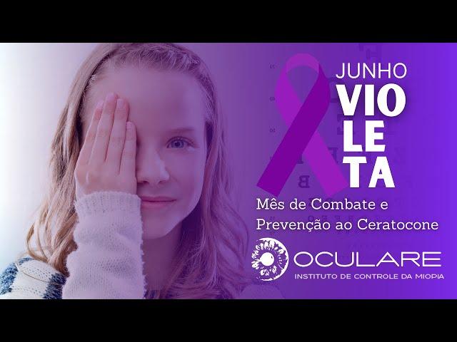 JUNHO VIOLETA O MÊS DE COMBATE E PREVENÇÃO AO CERATOCONE   OCULARE OFTALMOLOGISTA BRASILIA