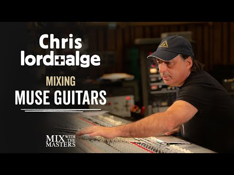 Mixing Muse Guitars - Chris Lord-Alge