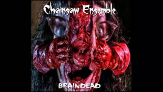 Chainsaw Ensemble - Braindead