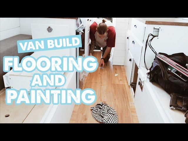 VAN BUILD ALMOST FINISHED! FLOORING + PAINTING | Sprinter Van Conversion Ep 15