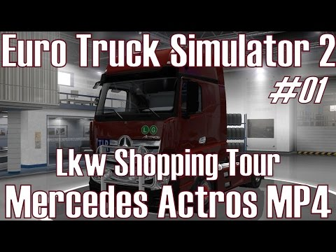 Euro Truck Simulator 2 ★ #01 Lkw Shopping Tour ★ Mercedes Actros MP4 [Deutsch/HD]