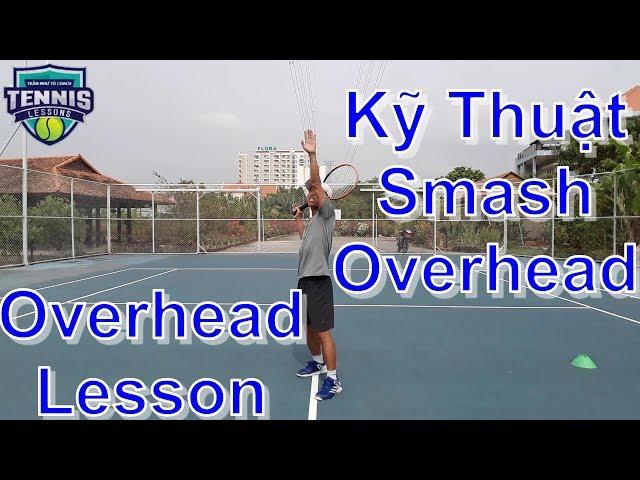 Kỹ Thuật Smash - Overhead Cơ bản & Nâng Cao | Tennis