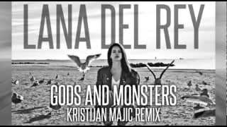 Lana Del Rey - Gods And Monsters (Kristijan Majic Remix)