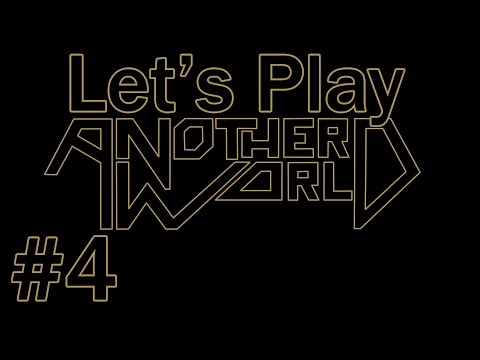 Let's Play Another World (part 4 - ...And Into The Fire)