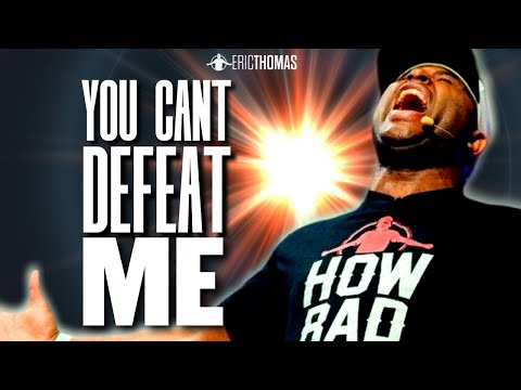 Eric Thomas - YOU CANT DEFEAT ME (Powerful Motivational Video ...