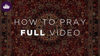 How to Pray  - Full Video