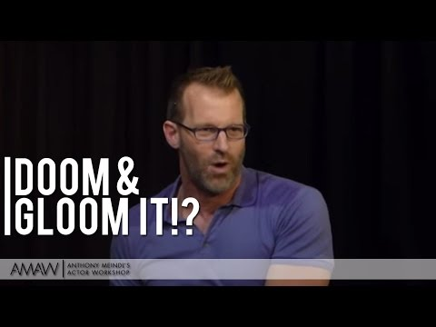 Do You Worry? Doom-and-Gloom it? ... - Anthony Meindl Acting Lesson